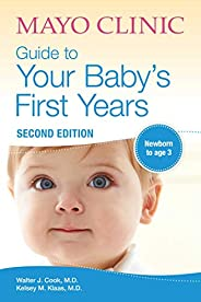 Mayo Clinic Guide to Your Baby's First Years: 2nd Edition Revised and Upd
