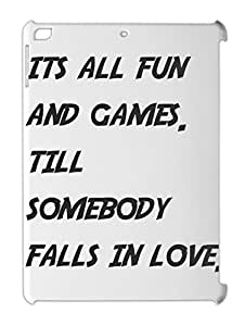 its all fun and games. till somebody falls in love. iPad air plastic case