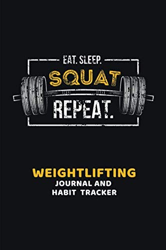 epeat. Weightlifting Journal and Habit Tracker: Fitness Workout and Exercise Journal for Men and Women ()