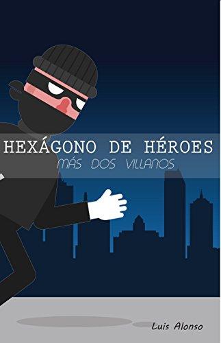 Hexágono de héroes más dos villanos: cuentos de Guatemala por Luis Alberto Alonso Méndez