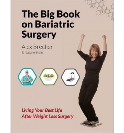 By Alex Brecher The BIG Book on Bariatric Surgery: Living Your Best Life After Weight Loss Surgery (The BIG Books on