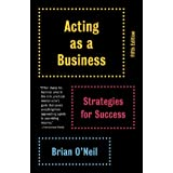 Acting as a Business, Fifth Edition: Strategies for Success