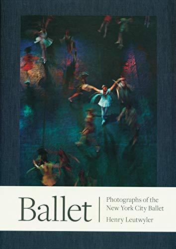 Image of Henry Leutwyler: Ballet: Photographs of the New York City Ballet