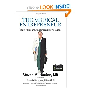 The Medical Entrepreneur Second Edition Pearls, Pitfalls and Practical Business Advice for Doctors Steven M. Hacker MD and Daniel Siegel MD MS