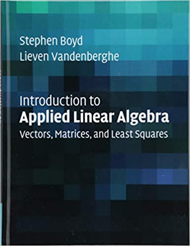 Introduction To Applied Linear Algebra: Vectors, Matrices, And Least Squares by Amazon