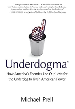 Underdogma: How America's Enemies Use Our Love for the Underdog to Trash American Power