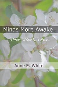 Minds More Awake: The Vision of Charlotte Mason