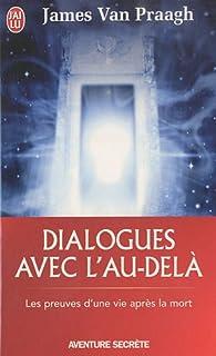 Dialogues avec l'au-delà : Les preuves d'une vie après la mort par James Van Praagh