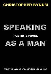 Speaking as a Man: Poetry & Prose