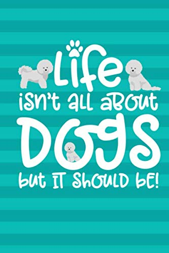 Life-Isnt-All-About-Dogs-But-It-Should-Be-Gratitude-Journal-6×9-100-Pages-Bichon-Frise-Dog