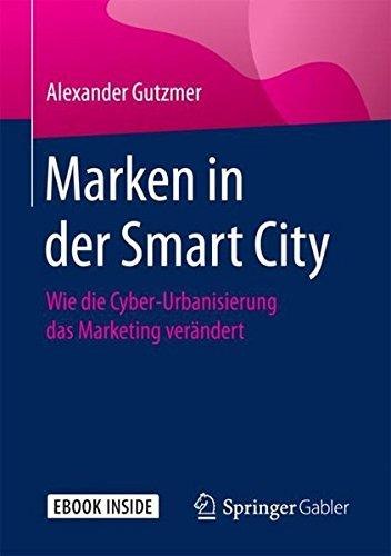 Marken in der Smart City: Wie die Cyber-Urbanisierung das Marketing verändert (German Edition) (Marken Online Uk)