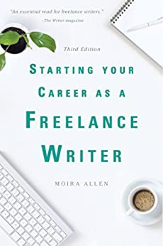 Starting Your Career as a Freelance Writer by [Allen, Moira]
