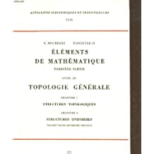 Elements de Mathematique. Premiere Partie. Livre III: Topologie Generale. Chapitre 1: Structures Topologiques. Chapitre 2: Structures Uniformes. (Actualities Scientifiques et Industrielles, 1142)
