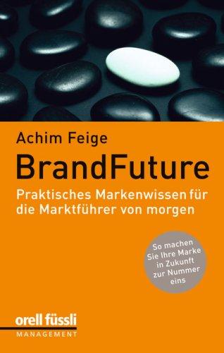 BrandFuture: Praktisches Markenwissen für die Marktführer von morgen