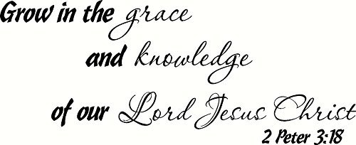 2 Peter 3:18 Wall Art, Grow in the Grace and Knowledge of Our Lord Jesus Christ, Creation Vinyls