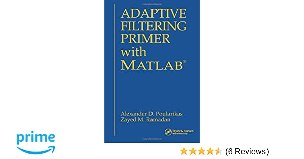Adaptive Filtering Primer with MATLAB (Electrical