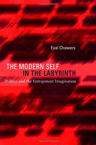 The Modern Self in the Labyrinth: Politics and the Entrapment Imagination (Eyal Press)