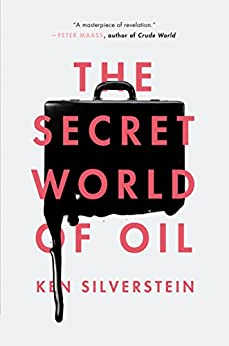 The Secret World of Oil by [Silverstein, Ken]