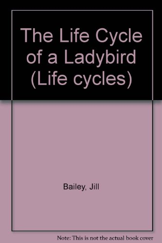 The Life Cycle Of A Ladybird (Life Cycles)