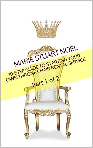 10-Step Guide to Starting Your Own Throne Chair Rental Service: Part 1 of 2 (Two-Part Series) (King Chair Hours)