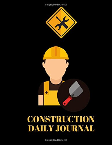 Read Online Construction Daily Journal: Supervisor Daily Log Book, Jobsite Project Management Report, Site Book, Log Subcontractors, Equipment, Safety Concerns & Paperback (Building Industry) (Volume 20) ebook