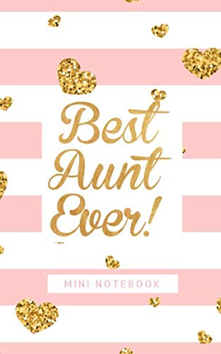 Best Aunt Ever! Mini Notebook: All in One Notebook Journal Diary Daily Weekly Monthly Write-In, To Do List, Daily Planner Note, Keepsake Note Log to ... Friends, Family (Best Ever Mini Notebook)