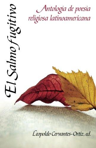 El salmo fugitivo: Antologia de poesia religiosa latinoamericana Tapa blanda – 3 dic 2015 Leopold Cervantes-Ortiz CLIE 8482675494 Religious poetry