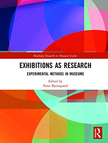 Exhibitions as Research: Experimental Methods in Museums (Routledge Research in Museum Studies)