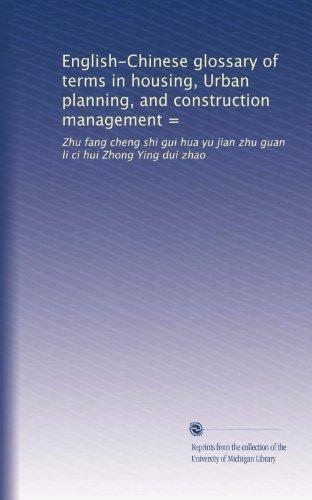 English-Chinese glossary of terms in housing, Urban planning, and construction management =: Zhu fang cheng shi gui hua yu jian zhu guan li ci hui Zhong Ying dui zhao (Chinese Edition)