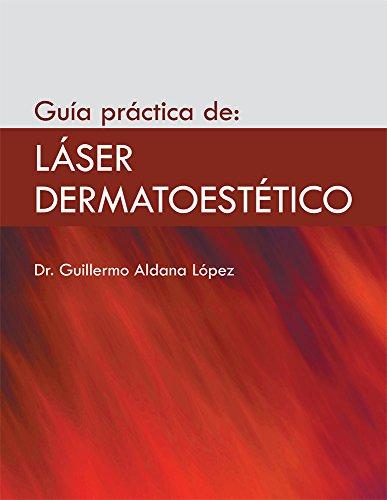Guía práctica de: láser dermatoestético (Spanish Edition) Pdf