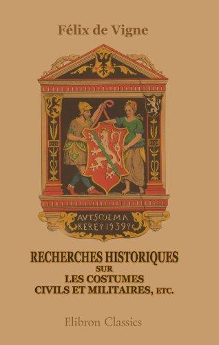 Recherches Historiques Sur Les Costumes Civils et Militaires, etc. (French Edition)