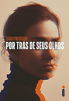 Por trás de seus olhos (Portuguese Edition) by [Pinborough, Sarah]