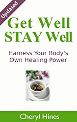Get Well Stay Well: Harnessing & Supporting Your Body's Own Healing Power