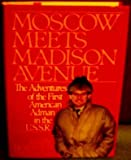 Moscow Meets Madison Avenue : The Adventures of the First American Adman in the U. S. S. R., Burandt, Gary and Giges, Nancy, 0887305709