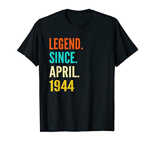 75th Birthday Gift Legend Since April 1944 75 Year Old Shirt
