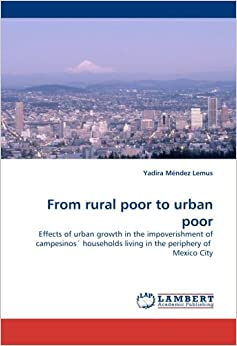 Book From rural poor to urban poor: Effects of urban growth in the impoverishment of campesinos´ households living in the periphery ofMexico City