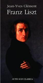 Franz Liszt ou La dispersion magnifique, Clément, Jean-Yves