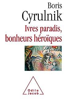 Ivres paradis, bonheurs héroïques, Cyrulnik, Boris