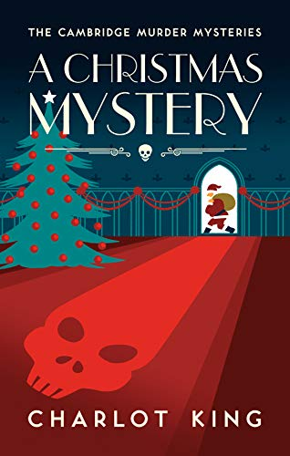 A Christmas Mystery (Cambridge Murder Mysteries Book 4) by [King, Charlot]