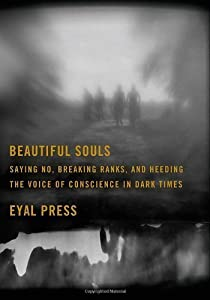 Beautiful Souls by Eyal Press
