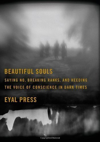 Beautiful Souls by Eyal Press (Feb 14 2012) (Eyal Press)