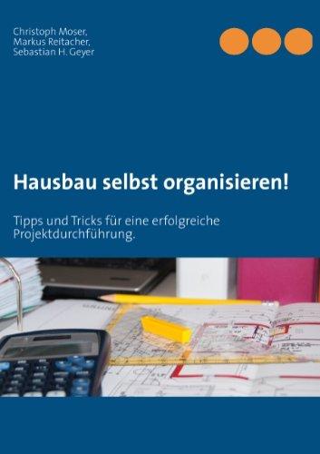 Hausbau selbst organisieren!: Tipps und Tricks für eine erfolgreiche Projektdurchführung.