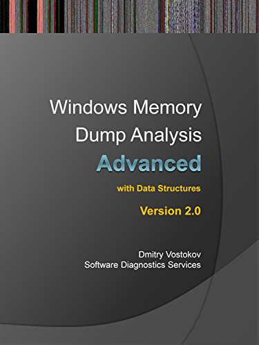 Advanced Windows Memory Dump Analysis with Data Structures: Training Course Transcript and WinDbg Practice Exercises with Notes, Second Edition (Pattern-Oriented ... Root Cause Analysis, Debugging Courses) (Memory Dump Analysis)