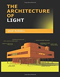The Architecture of Light the Architecture of Light: Architectural Lighting Design Concepts and Techniques; A textbook of Procedures and Practices for ... Interior Designer and Lighting Design