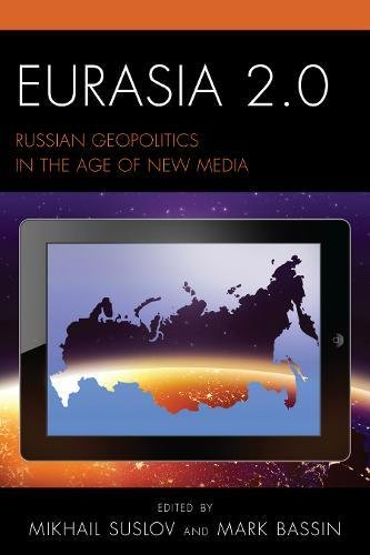 Eurasia 2.0: Russian Geopolitics in the Age of New Media (Russian, Eurasian, and Eastern European Politics)