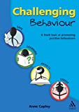 Challenging Behaviour : A Fresh Look at Promoting Positive Learning Behaviours, Copley, Anne, 1855392178
