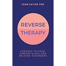 Reverse Therapy: Chronic Fatigue, Fibromyalgia and Related Disorders