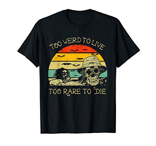 Too Weird To Live Too Rare To Die funny shirt