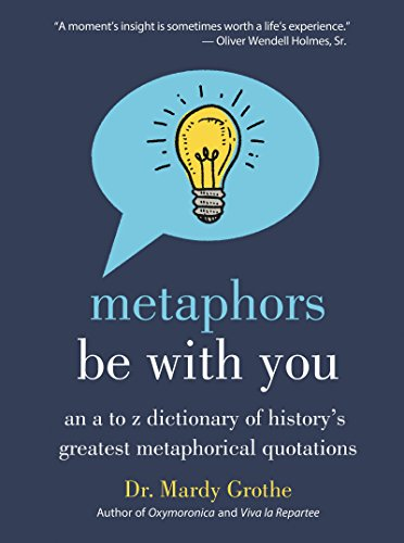 Download PDF Metaphors Be With You - An A to Z Dictionary of History's Greatest Metaphorical Quotations