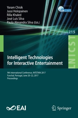 Intelligent Technologies for Interactive Entertainment: 9th International Conference, INTETAIN 2017, Funchal, Portugal, June 20-22, 2017, Proceedings ... and Telecommunications Engineering)